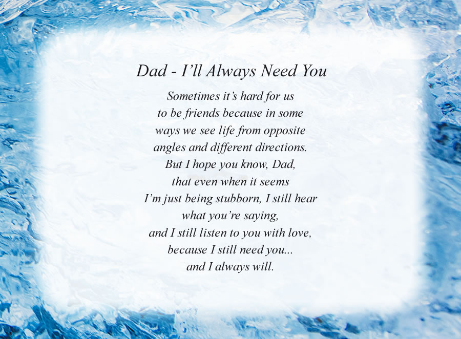 Dad - I'll Always Need You poem with the Ice background